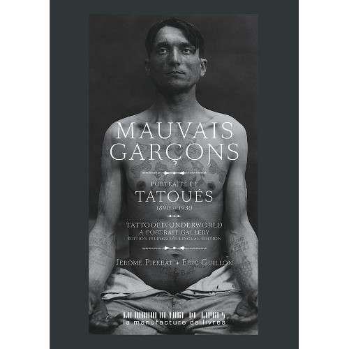 Mauvais Garçons, Tatouages, Photos Criminels, 1890 -1930 - Livre