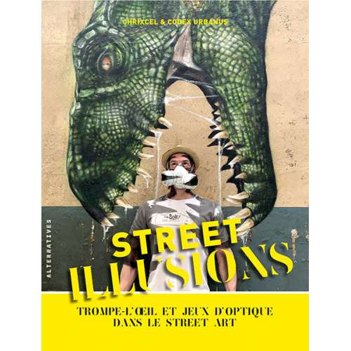 Street Illusions, Trompe l'oeil street art, Editions Alternatives